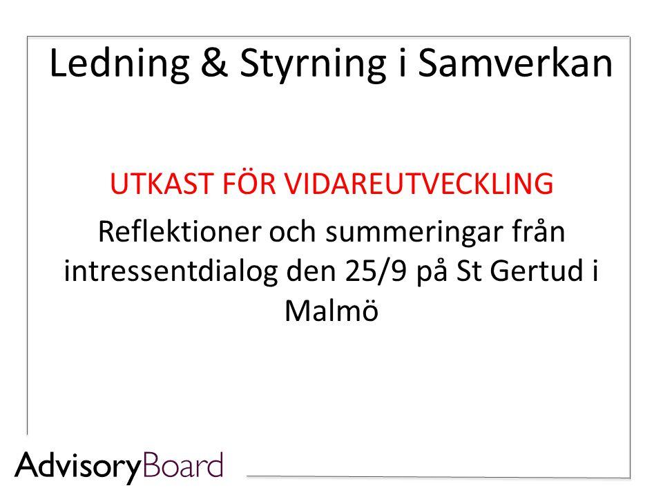 Ledning & Styrning i Samverkan UTKAST FÖR VIDAREUTVECKLING Reflektioner och summeringar från intressentdialog den 25/9 på St Gertud i Malmö