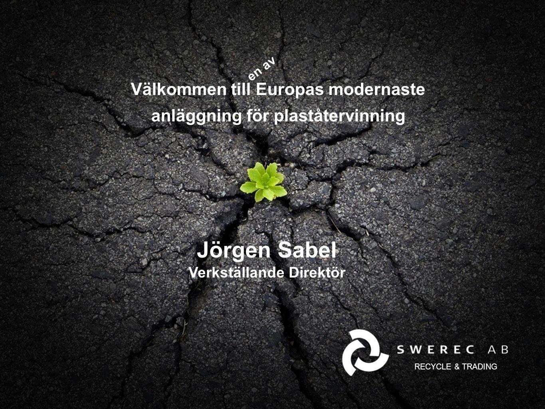 Välkommen till Europas modernaste anläggning för plaståtervinning RECYCLE & TRADING en av Jörgen Sabel Verkställande Direktör