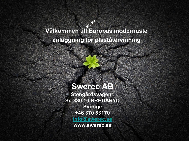 Välkommen till Europas modernaste anläggning för plaståtervinning en av Swerec AB Stengårdsvägen1 Se-330 10 BREDARYD Sverige +46 370 83170 info@swerec.se www.swerec.se