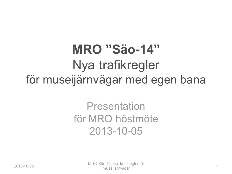 Arbetet har … •pågått i över 10 år •utförts av en arbetsgrupp, som under ledning av Björn Perneborn har träffats några gånger om året •regelbundet redovisats vid MRO:s föreningsmöten •inspirerats av stora banans arbete med BV/TRI (  JTF), men ändå behållit många principer och terminologi från MRO säo-82 och från SJ/BV säo-59, -73, -79, -94.
