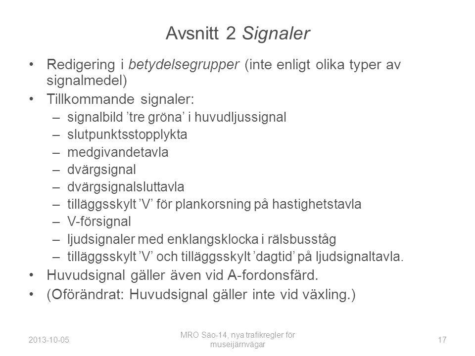 Avsnitt 2 Signaler •Redigering i betydelsegrupper (inte enligt olika typer av signalmedel) •Tillkommande signaler: –signalbild 'tre gröna' i huvudljussignal –slutpunktsstopplykta –medgivandetavla –dvärgsignal –dvärgsignalsluttavla –tilläggsskylt 'V' för plankorsning på hastighetstavla –V-försignal –ljudsignaler med enklangsklocka i rälsbusståg –tilläggsskylt 'V' och tilläggsskylt 'dagtid' på ljudsignaltavla.