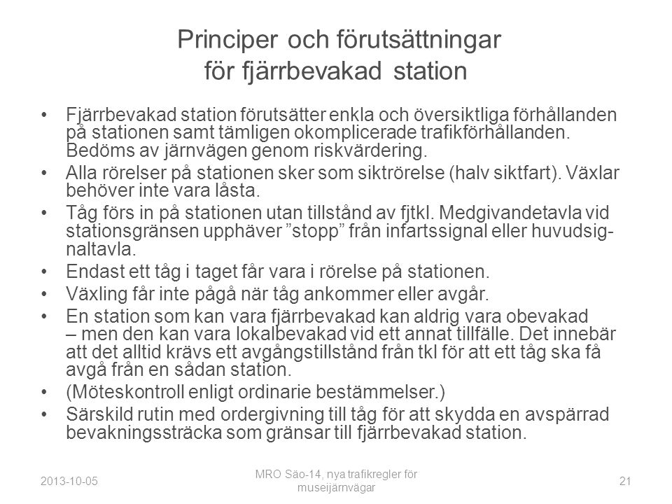Principer och förutsättningar för fjärrbevakad station •Fjärrbevakad station förutsätter enkla och översiktliga förhållanden på stationen samt tämligen okomplicerade trafikförhållanden.