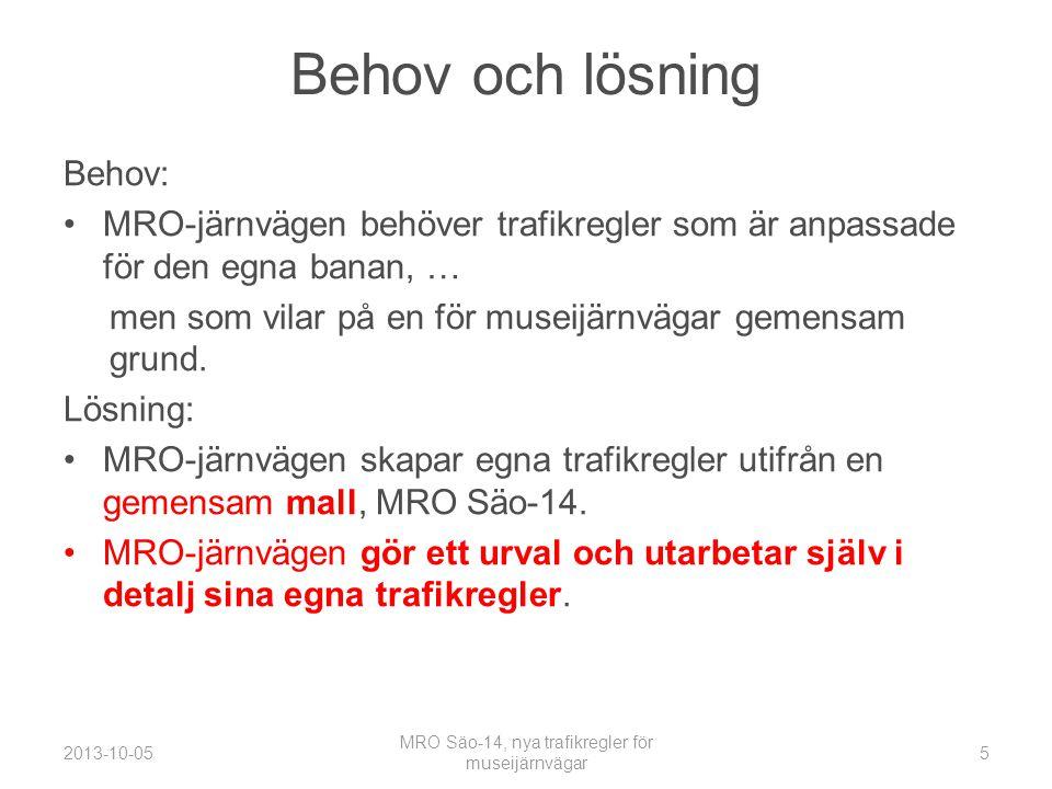 Behov och lösning Behov: •MRO-järnvägen behöver trafikregler som är anpassade för den egna banan, … men som vilar på en för museijärnvägar gemensam grund.