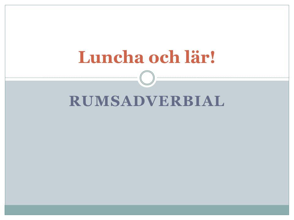 RUMSADVERBIAL Luncha och lär!