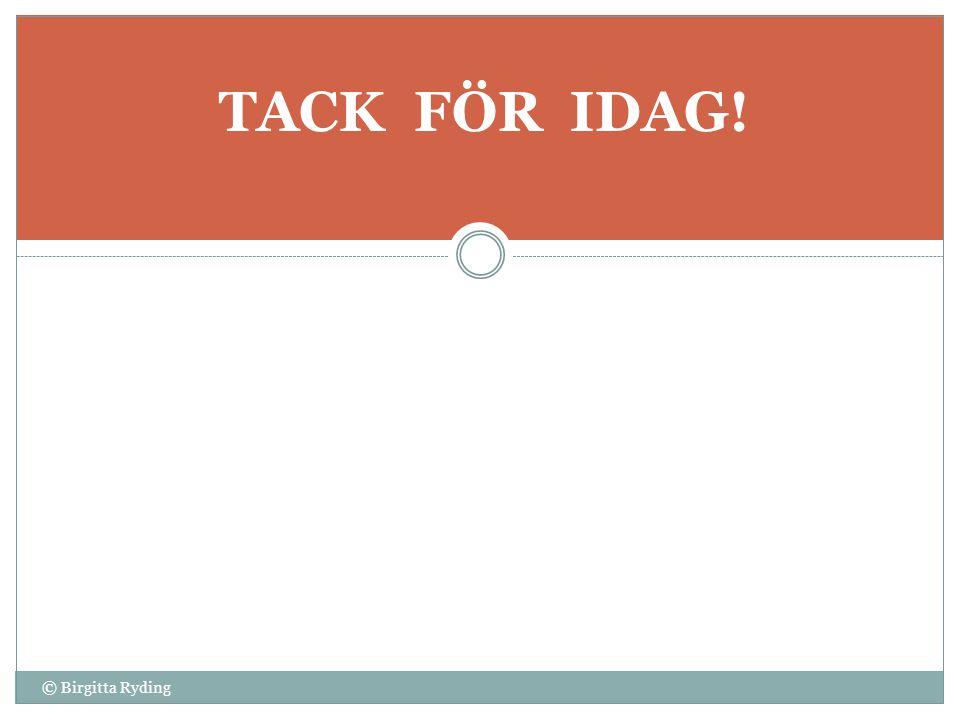 TACK FÖR IDAG! © Birgitta Ryding