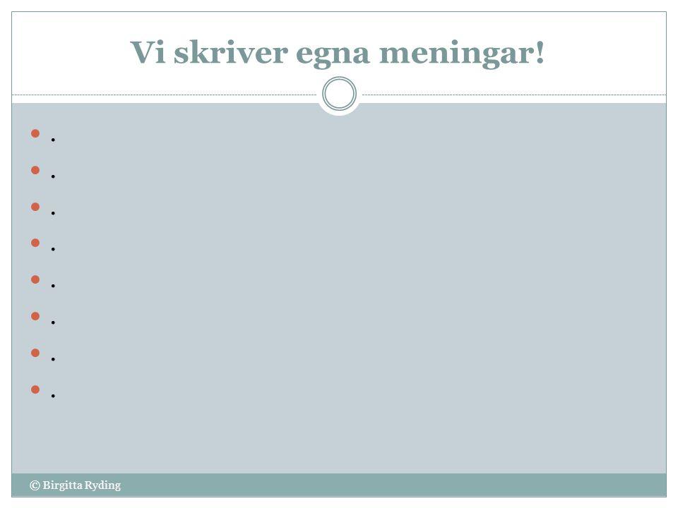 Vi skriver egna meningar! ................ © Birgitta Ryding
