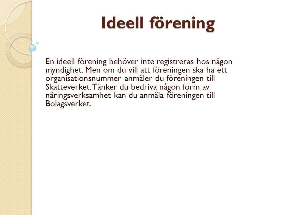 Ideell förening Ideell förening En ideell förening behöver inte registreras hos någon myndighet.