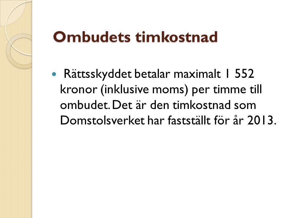 Ombudets timkostnad Ombudets timkostnad  Rättsskyddet betalar maximalt 1 552 kronor (inklusive moms) per timme till ombudet. Det är den timkostnad so