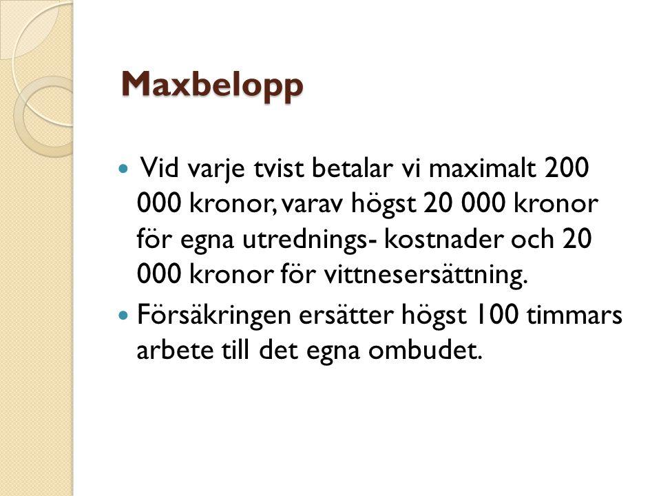 Maxbelopp Maxbelopp  Vid varje tvist betalar vi maximalt 200 000 kronor, varav högst 20 000 kronor för egna utrednings- kostnader och 20 000 kronor f
