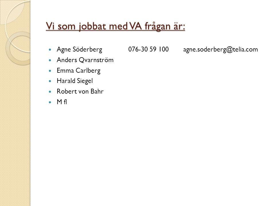 Vi som jobbat med VA frågan är:  Agne Söderberg076-30 59 100agne.soderberg@telia.com  Anders Qvarnström  Emma Carlberg  Harald Siegel  Robert von Bahr  M fl