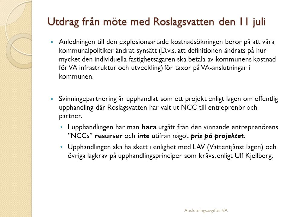 Utdrag från möte med Roslagsvatten den 11 juli  Anledningen till den explosionsartade kostnadsökningen beror på att våra kommunalpolitiker ändrat synsätt (D.v.s.