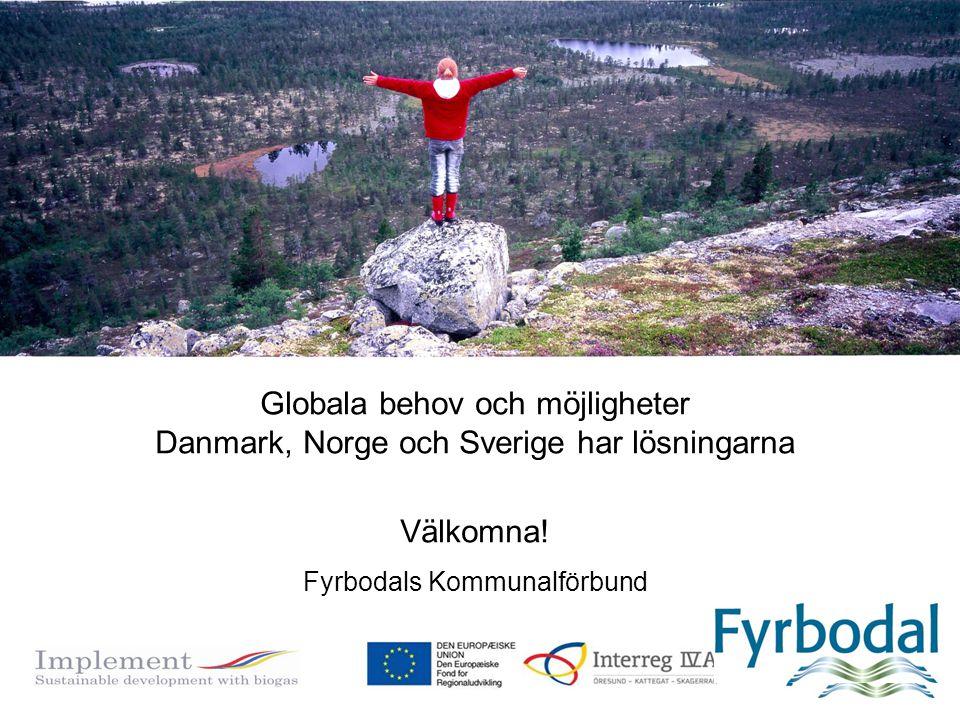 Globala behov och möjligheter Danmark, Norge och Sverige har lösningarna Välkomna! Fyrbodals Kommunalförbund