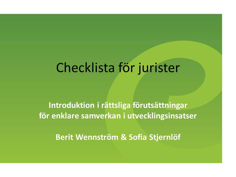 Checklista för jurister Introduktion i rättsliga förutsättningar för enklare samverkan i utvecklingsinsatser Berit Wennström & Sofia Stjernlöf