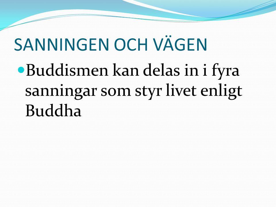 SANNINGEN OCH VÄGEN  Buddismen kan delas in i fyra sanningar som styr livet enligt Buddha