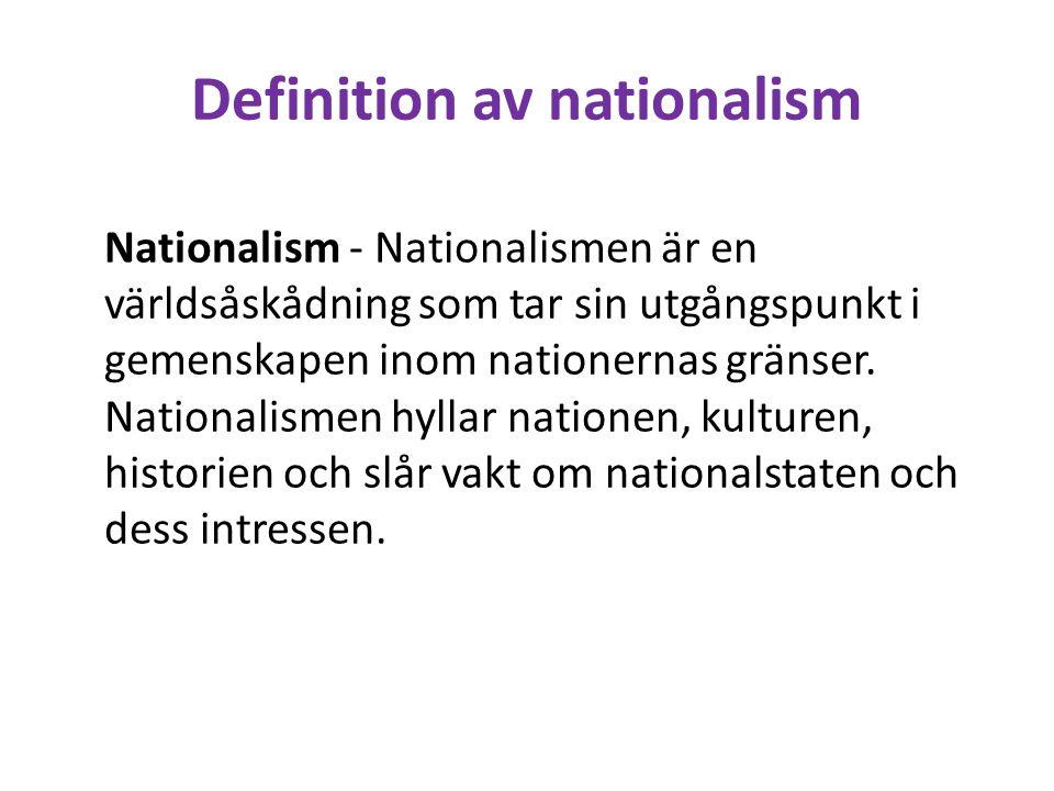 Definition av nationalism Nationalism - Nationalismen är en världsåskådning som tar sin utgångspunkt i gemenskapen inom nationernas gränser. Nationali