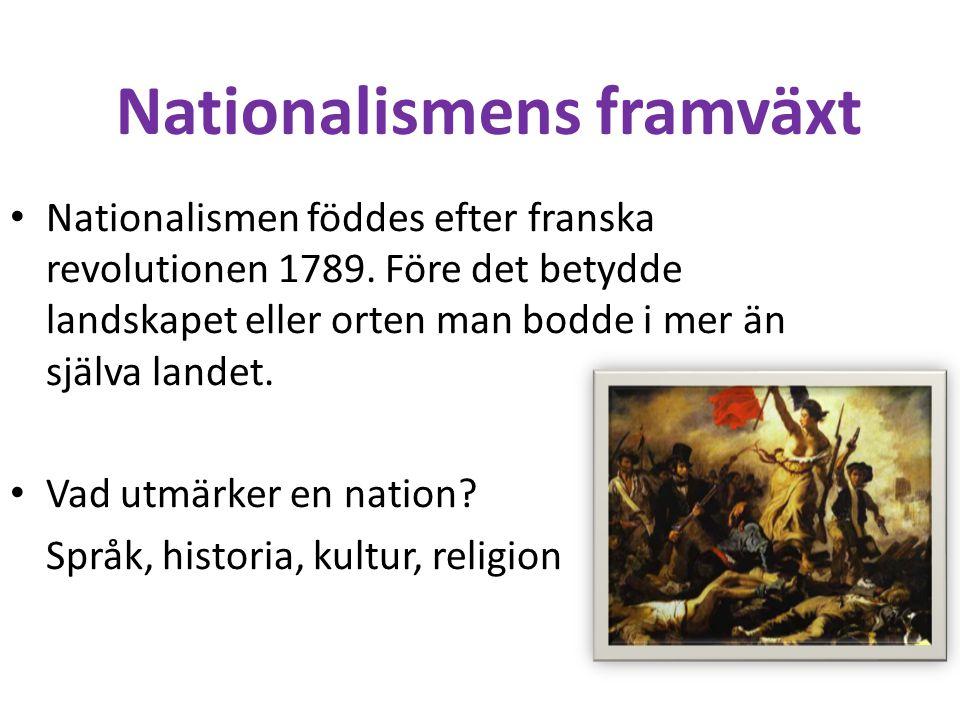 Nationalismens framväxt • Nationalismen föddes efter franska revolutionen 1789. Före det betydde landskapet eller orten man bodde i mer än själva land