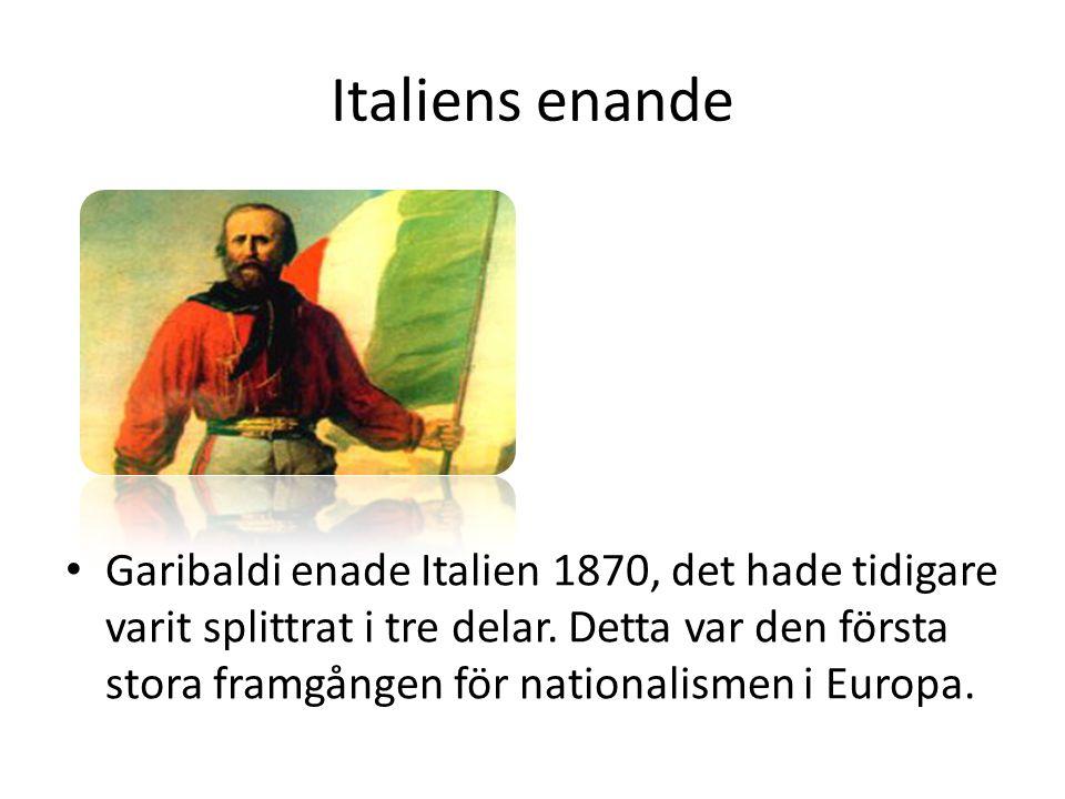 Italiens enande • Garibaldi enade Italien 1870, det hade tidigare varit splittrat i tre delar. Detta var den första stora framgången för nationalismen