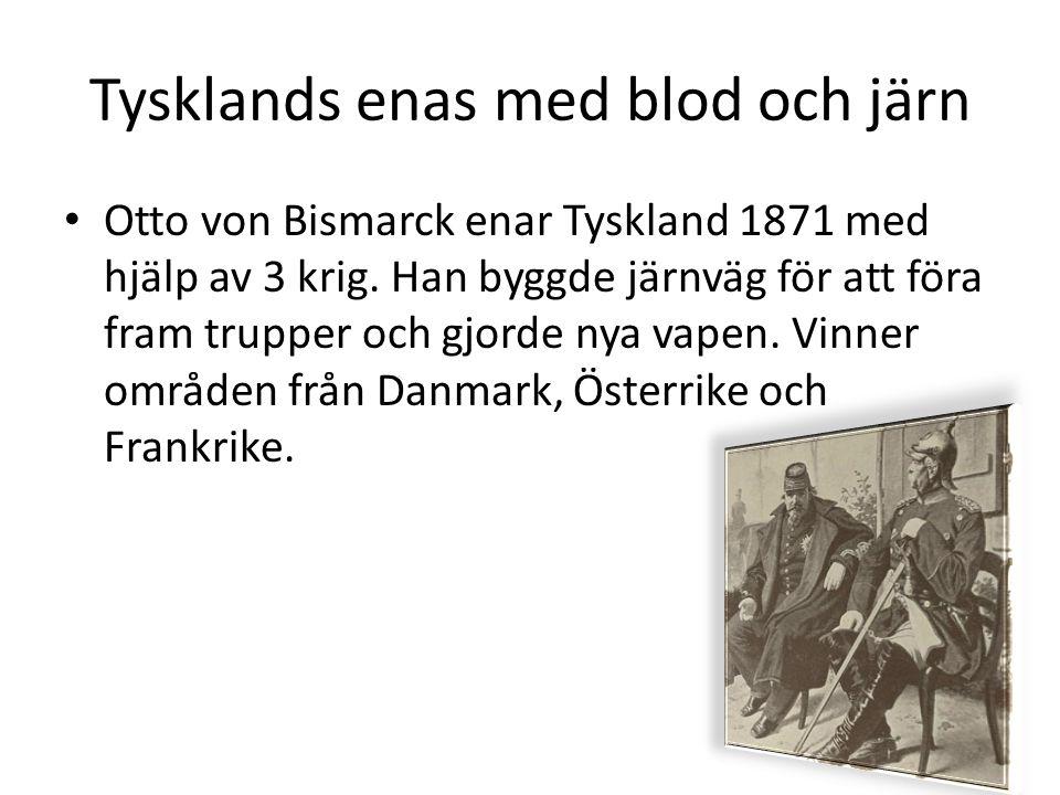 Tysklands enas med blod och järn • Otto von Bismarck enar Tyskland 1871 med hjälp av 3 krig. Han byggde järnväg för att föra fram trupper och gjorde n