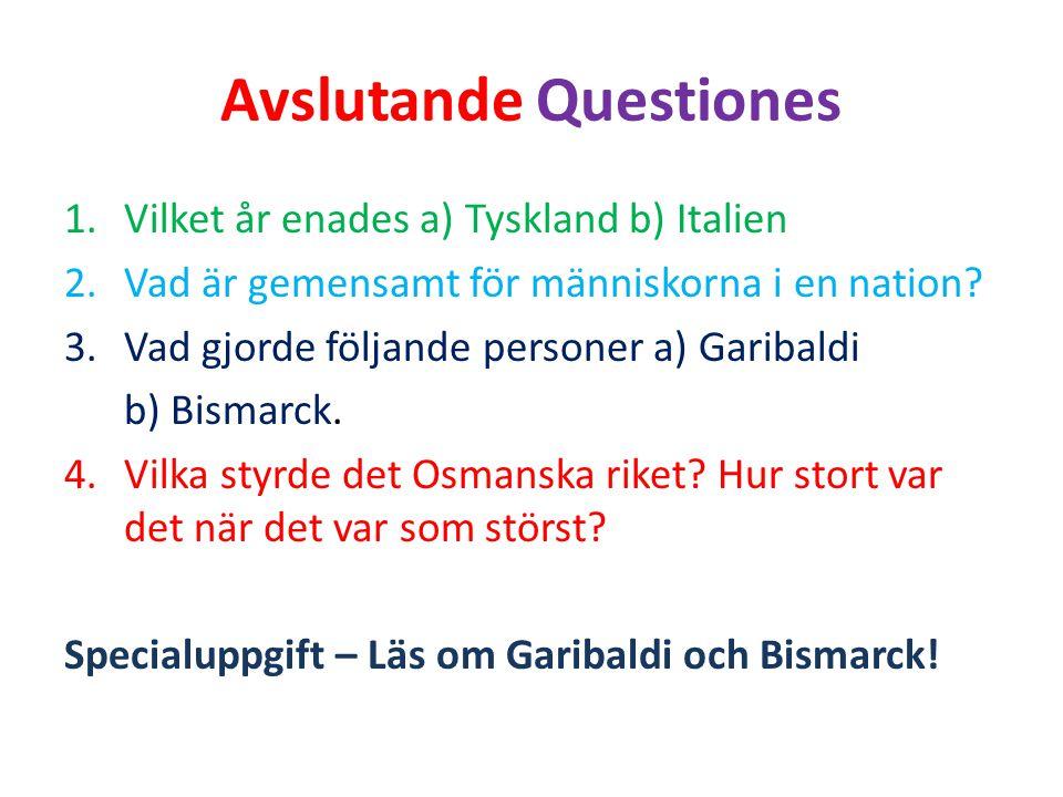 Avslutande Questiones 1.Vilket år enades a) Tyskland b) Italien 2.Vad är gemensamt för människorna i en nation? 3.Vad gjorde följande personer a) Gari