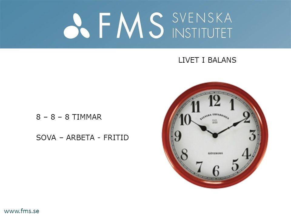 www.fms.se 8 – 8 – 8 TIMMAR SOVA – ARBETA - FRITID LIVET I BALANS