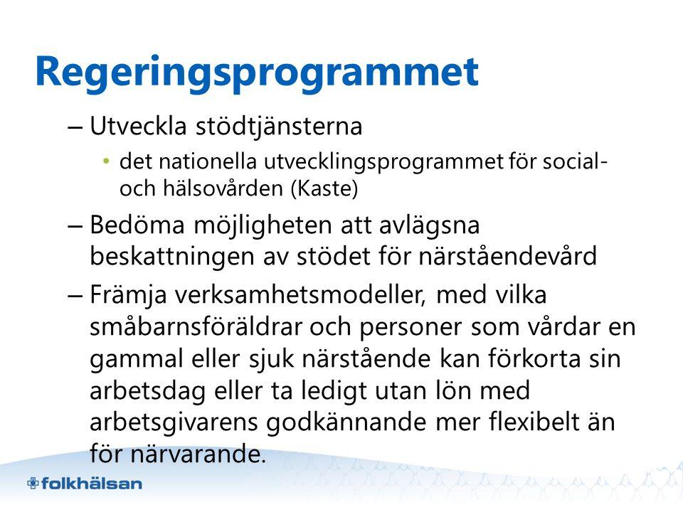 Regeringsprogrammet – Utveckla stödtjänsterna • det nationella utvecklingsprogrammet för social- och hälsovården (Kaste) – Bedöma möjligheten att avlä