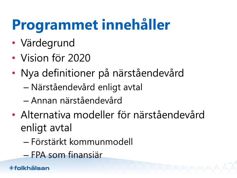 Programmet innehåller • Värdegrund • Vision för 2020 • Nya definitioner på närståendevård – Närståendevård enligt avtal – Annan närståendevård • Alter