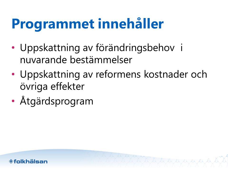 Programmet innehåller • Uppskattning av förändringsbehov i nuvarande bestämmelser • Uppskattning av reformens kostnader och övriga effekter • Åtgärdsp