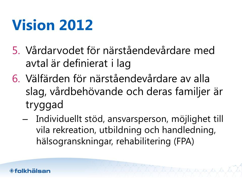 Vision 2012 5.Vårdarvodet för närståendevårdare med avtal är definierat i lag 6.Välfärden för närståendevårdare av alla slag, vårdbehövande och deras
