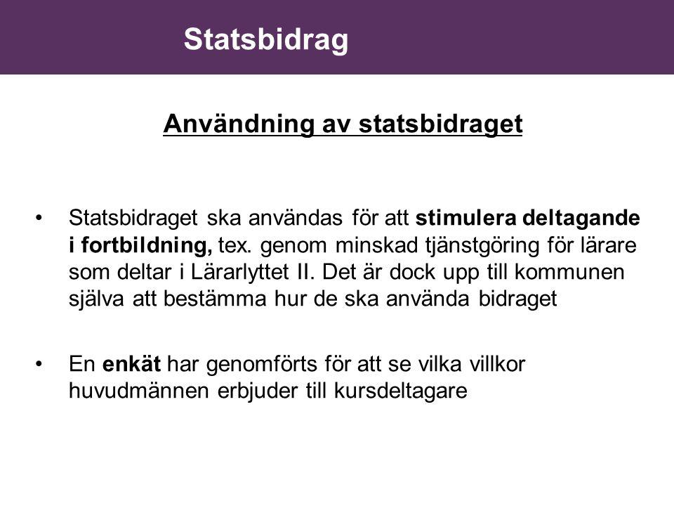 Statsbidrag Användning av statsbidraget •Statsbidraget ska användas för att stimulera deltagande i fortbildning, tex. genom minskad tjänstgöring för l