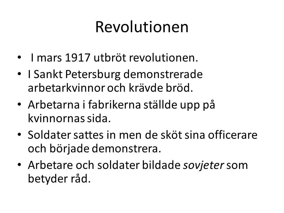 Revolutionen • I mars 1917 utbröt revolutionen. • I Sankt Petersburg demonstrerade arbetarkvinnor och krävde bröd. • Arbetarna i fabrikerna ställde up