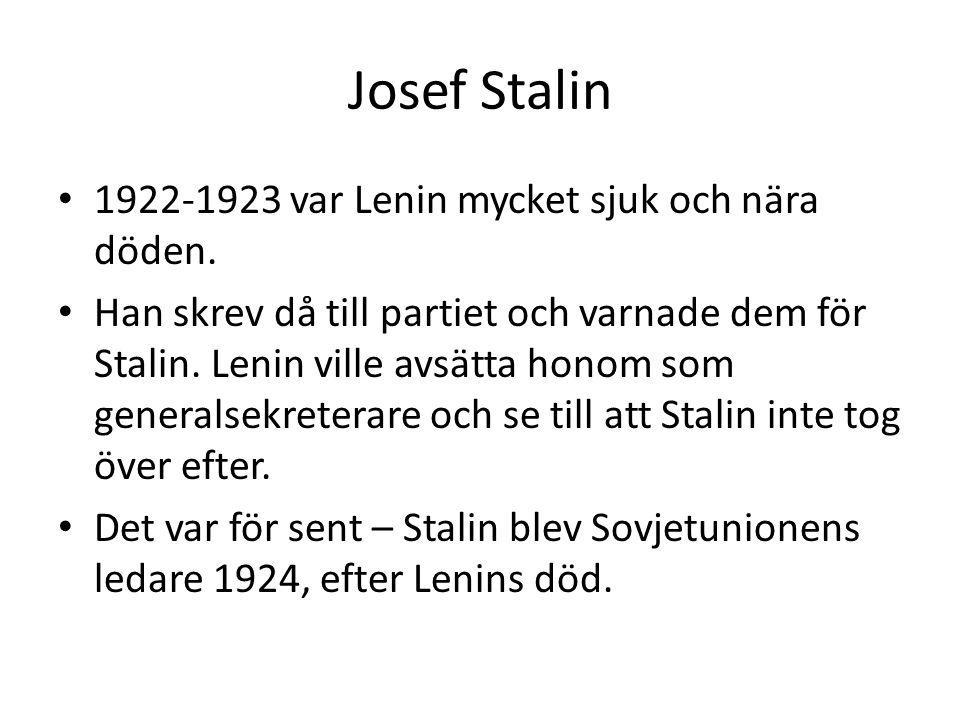 Josef Stalin • 1922-1923 var Lenin mycket sjuk och nära döden. • Han skrev då till partiet och varnade dem för Stalin. Lenin ville avsätta honom som g