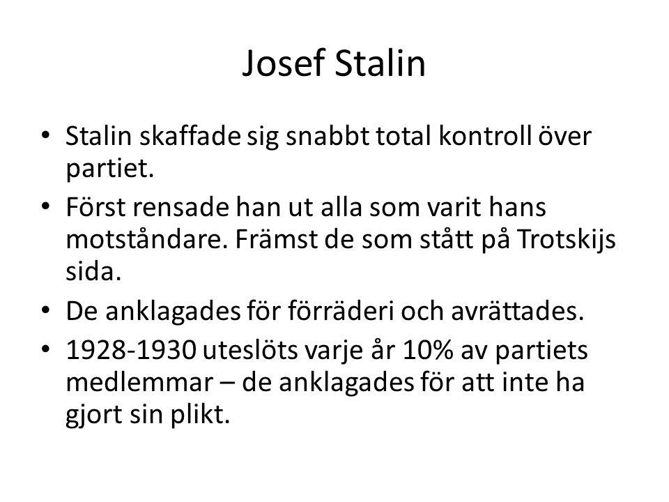 • Stalin skaffade sig snabbt total kontroll över partiet. • Först rensade han ut alla som varit hans motståndare. Främst de som stått på Trotskijs sid