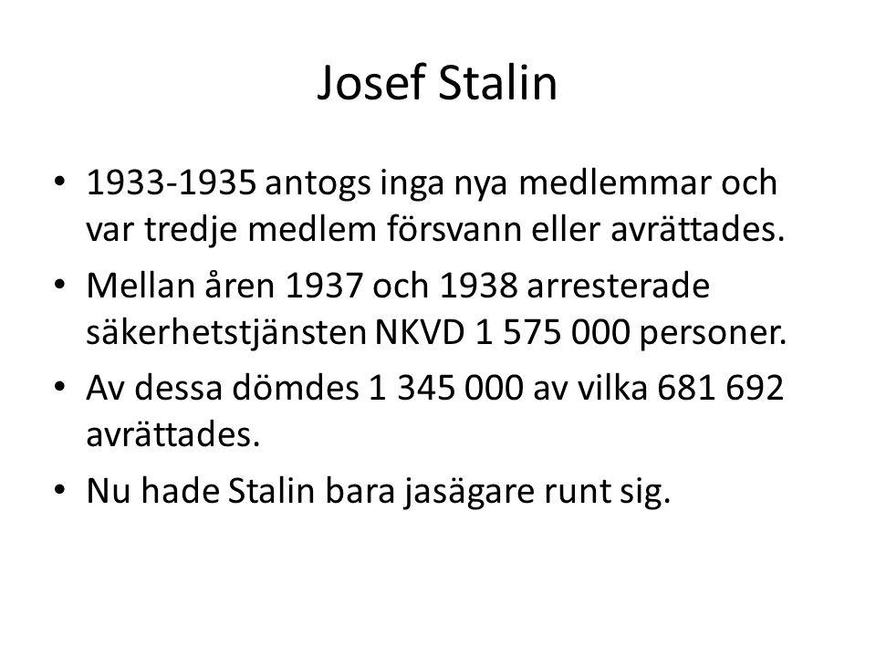 Josef Stalin • 1933-1935 antogs inga nya medlemmar och var tredje medlem försvann eller avrättades. • Mellan åren 1937 och 1938 arresterade säkerhetst