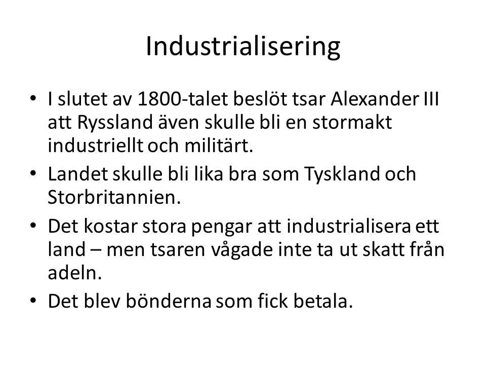 Industrialisering • I slutet av 1800-talet beslöt tsar Alexander III att Ryssland även skulle bli en stormakt industriellt och militärt. • Landet skul