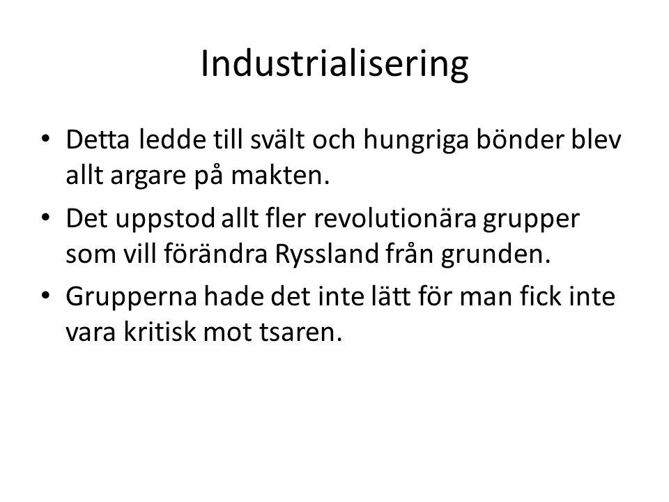 Industrialisering • Detta ledde till svält och hungriga bönder blev allt argare på makten. • Det uppstod allt fler revolutionära grupper som vill förä