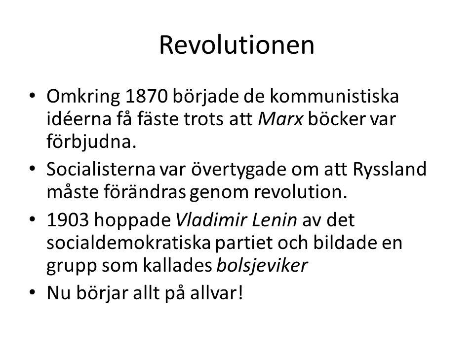 Revolutionen • Omkring 1870 började de kommunistiska idéerna få fäste trots att Marx böcker var förbjudna. • Socialisterna var övertygade om att Ryssl