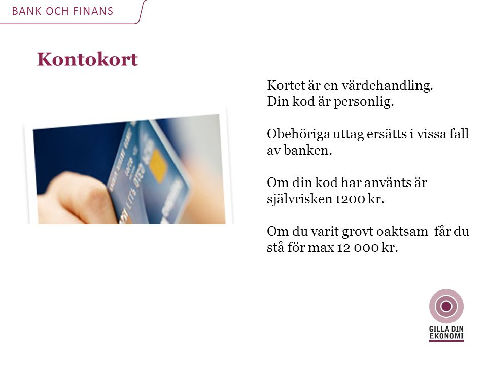 Kontokort BANK OCH FINANS Kortet är en värdehandling.