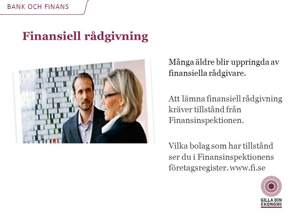 Finansiell rådgivning BANK OCH FINANS Många äldre blir uppringda av finansiella rådgivare.