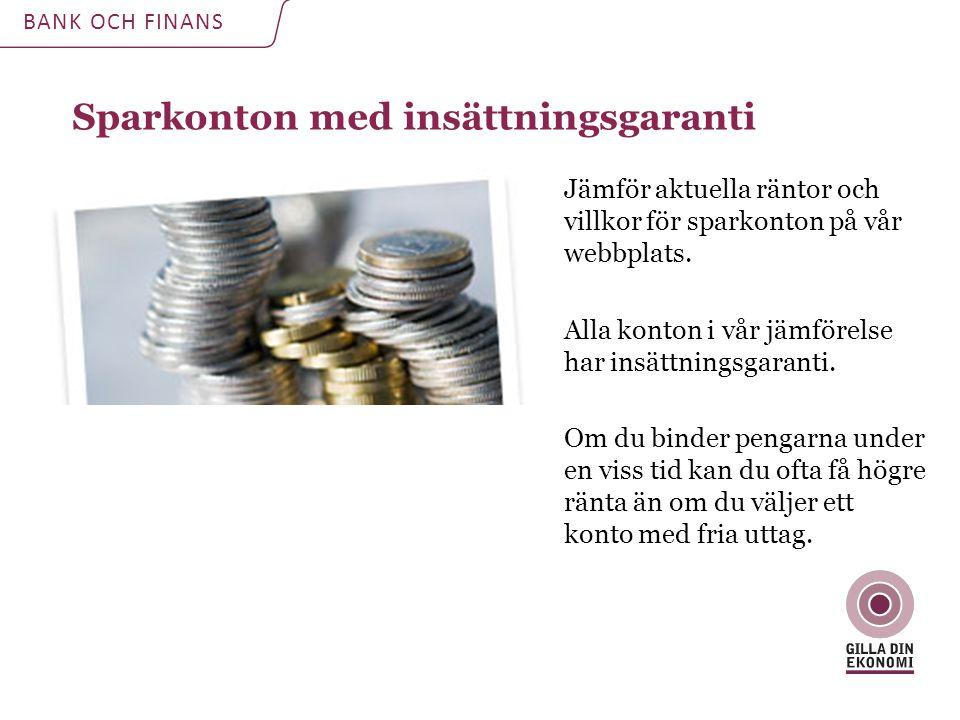 Sparkonton med insättningsgaranti BANK OCH FINANS Jämför aktuella räntor och villkor för sparkonton på vår webbplats.