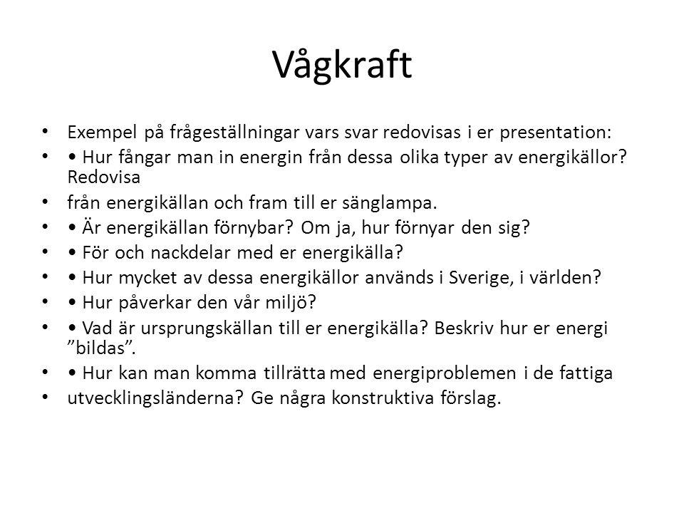 Vågkraft • Exempel på frågeställningar vars svar redovisas i er presentation: • • Hur fångar man in energin från dessa olika typer av energikällor.