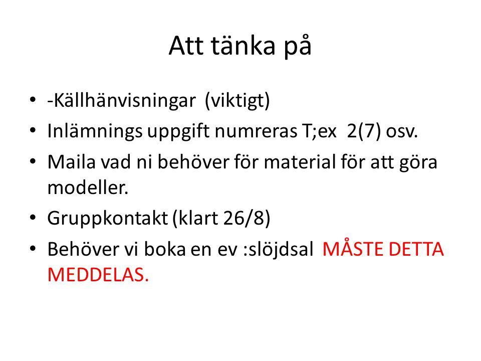 Att tänka på • -Källhänvisningar (viktigt) • Inlämnings uppgift numreras T;ex 2(7) osv.