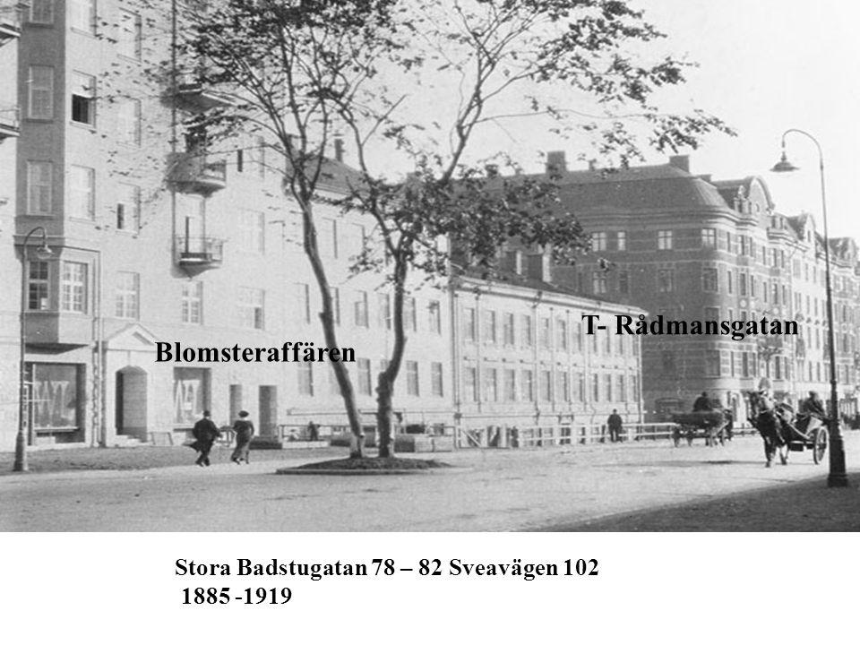 Stora Badstugatan 78 – 82 Sveavägen 102 1885 -1919 Blomsteraffären T- Rådmansgatan