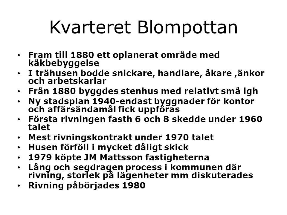 Kvarteret Blompottan • Fram till 1880 ett oplanerat område med kåkbebyggelse • I trähusen bodde snickare, handlare, åkare,änkor och arbetskarlar • Frå