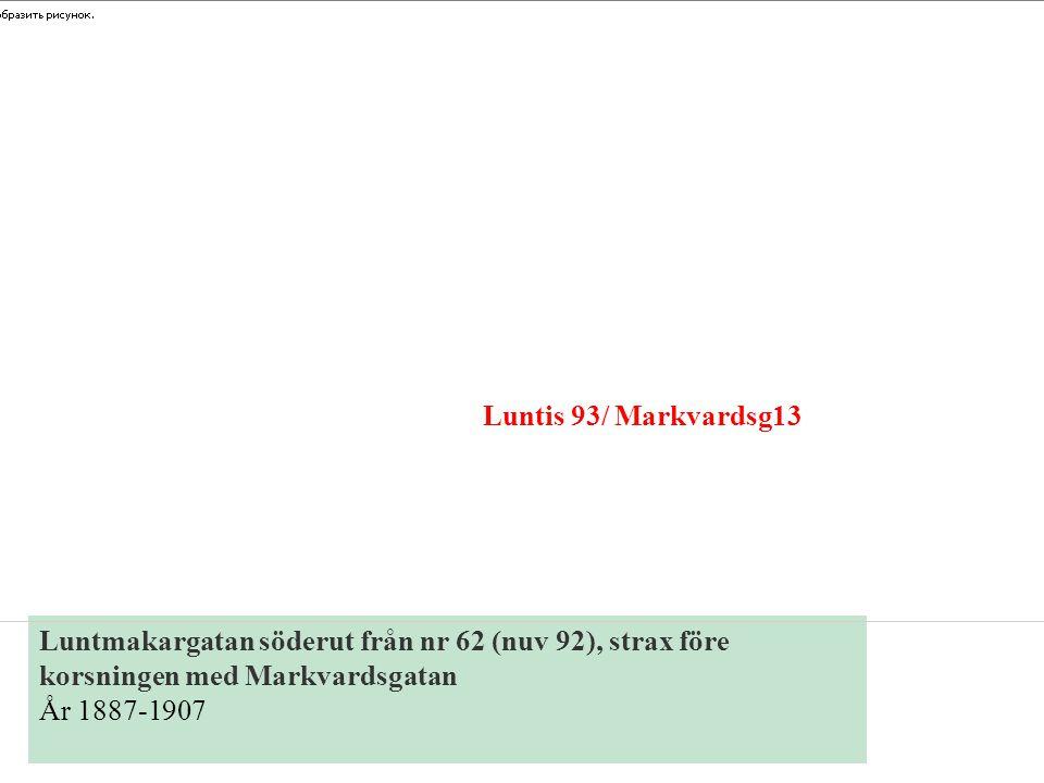Luntmakargatan söderut från nr 62 (nuv 92), strax före korsningen med Markvardsgatan År 1887-1907 Luntis 93/ Markvardsg13