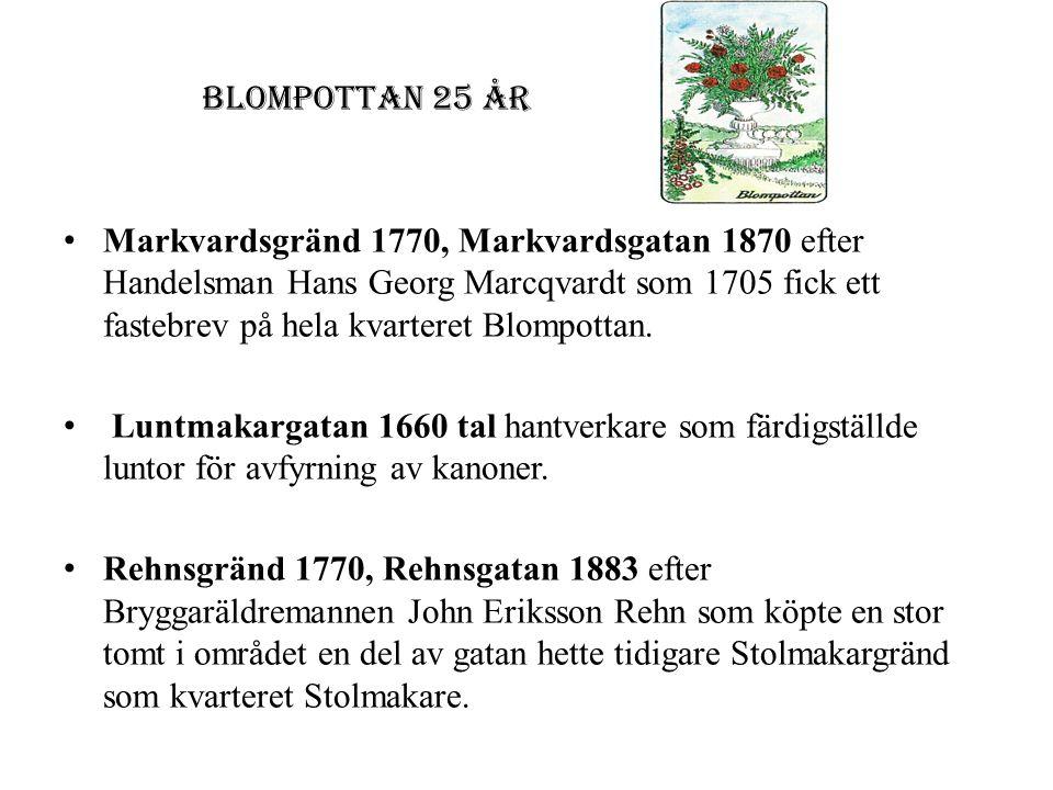 Blompottan 25 år • Markvardsgränd 1770, Markvardsgatan 1870 efter Handelsman Hans Georg Marcqvardt som 1705 fick ett fastebrev på hela kvarteret Blomp