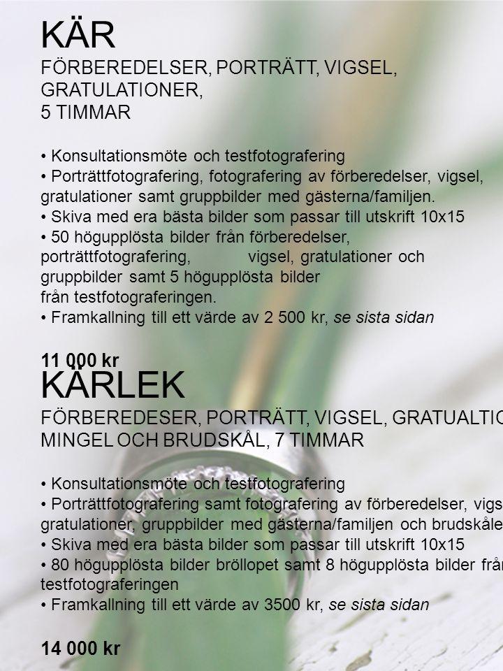 KÄR FÖRBEREDELSER, PORTRÄTT, VIGSEL, GRATULATIONER, 5 TIMMAR • Konsultationsmöte och testfotografering • Porträttfotografering, fotografering av förbe