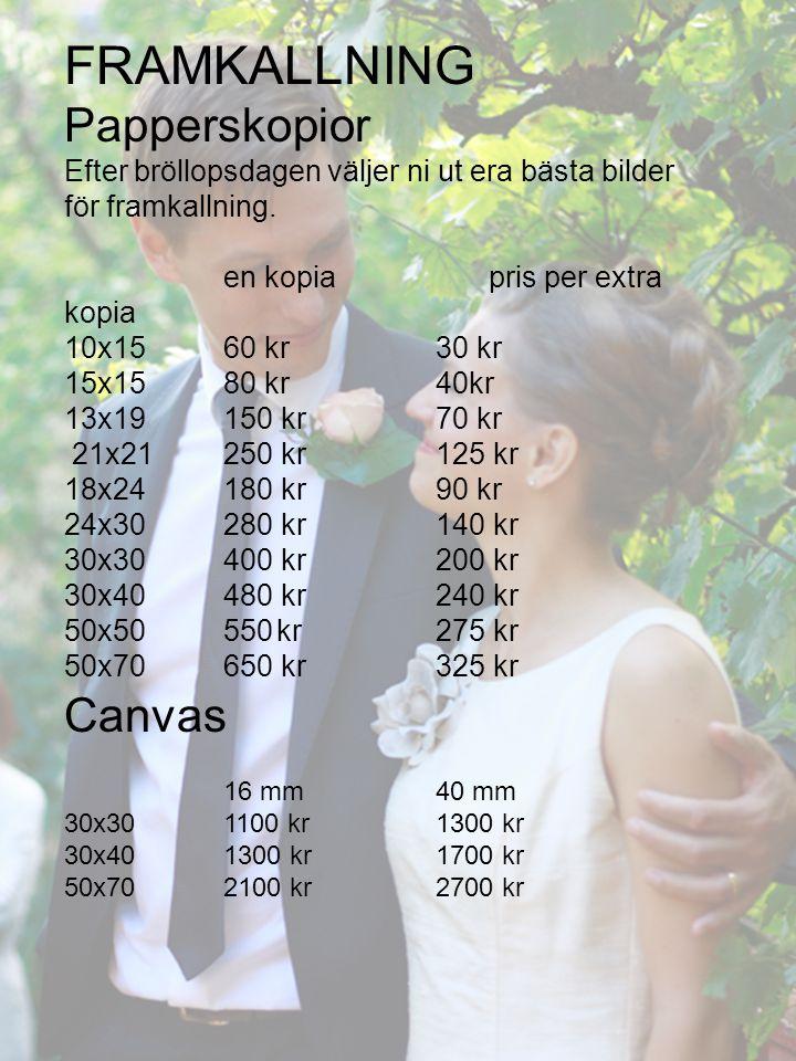FRAMKALLNING Papperskopior Efter bröllopsdagen väljer ni ut era bästa bilder för framkallning. en kopiapris per extra kopia 10x1560 kr30 kr 15x1580 kr