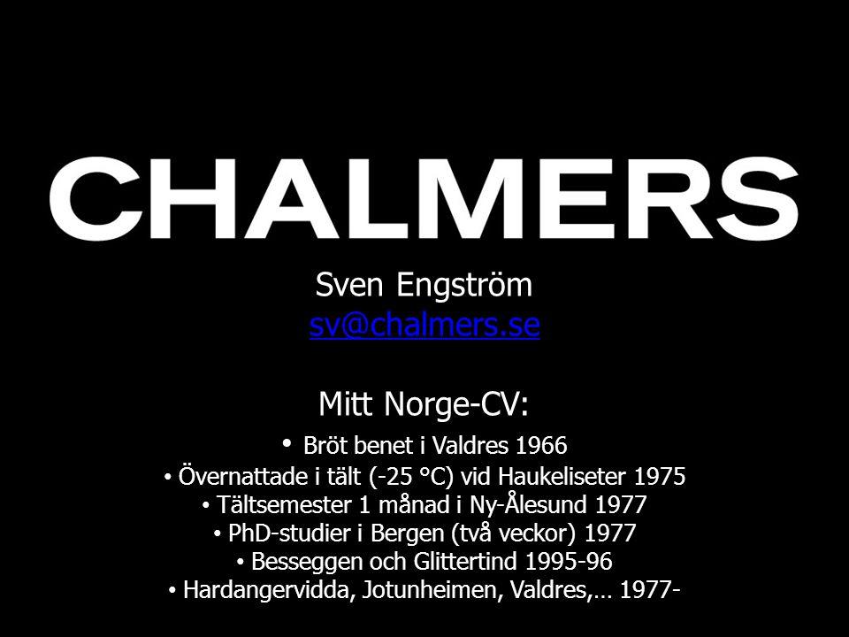 Sven Engström sv@chalmers.se Mitt Norge-CV: • Bröt benet i Valdres 1966 • Övernattade i tält (-25 °C) vid Haukeliseter 1975 • Tältsemester 1 månad i N
