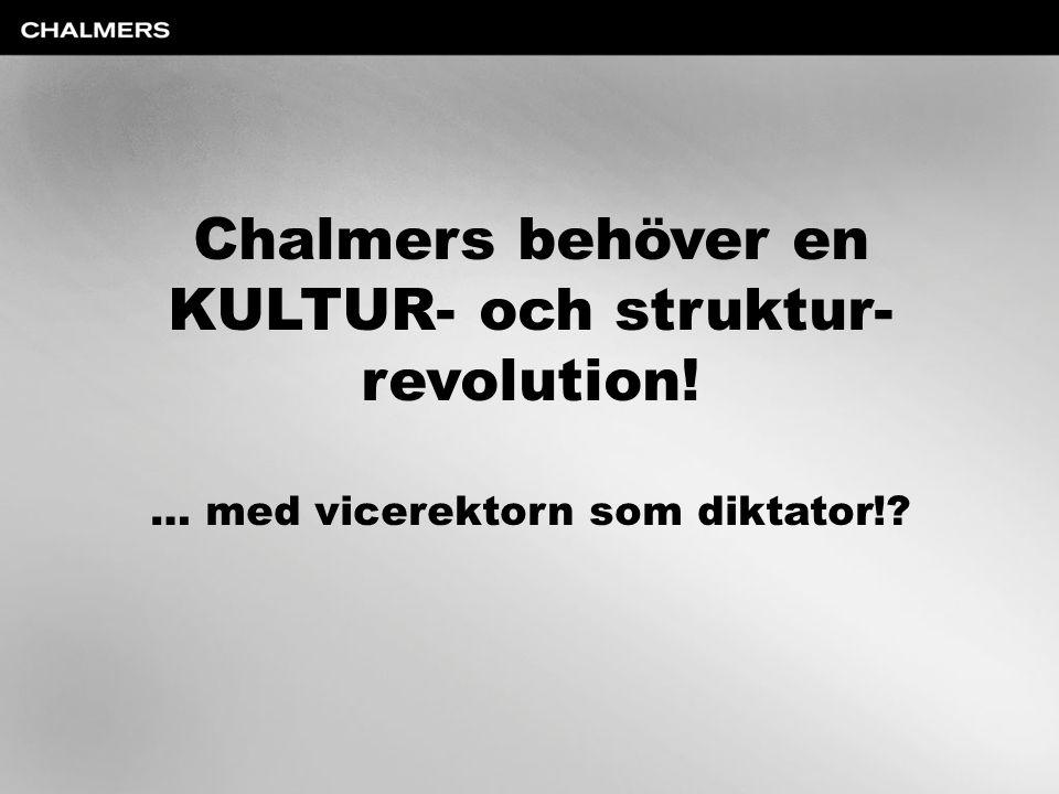 Chalmers behöver en KULTUR- och struktur- revolution! … med vicerektorn som diktator!?