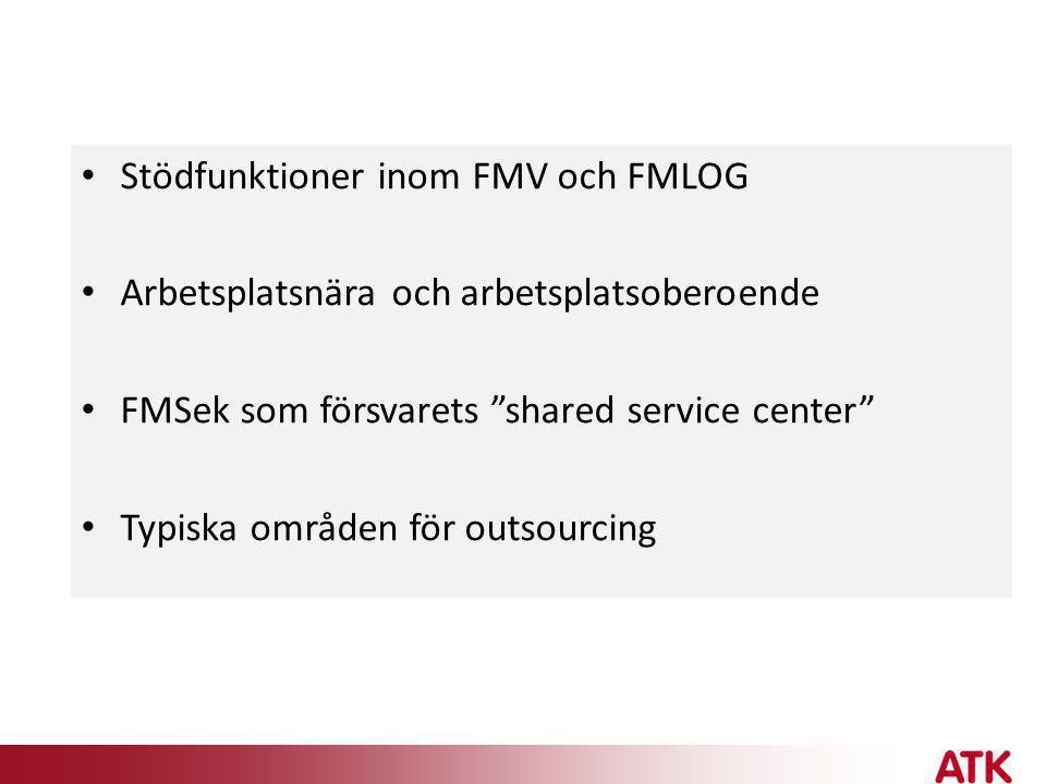 """• Stödfunktioner inom FMV och FMLOG • Arbetsplatsnära och arbetsplatsoberoende • FMSek som försvarets """"shared service center"""" • Typiska områden för ou"""